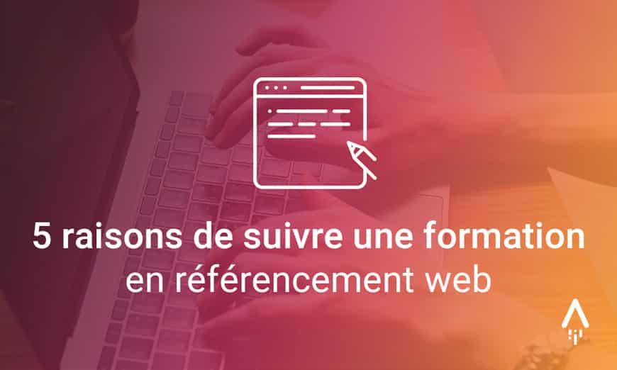 Pourquoi suivre une formation référencement web Montréal? 5 raisons imbattables!