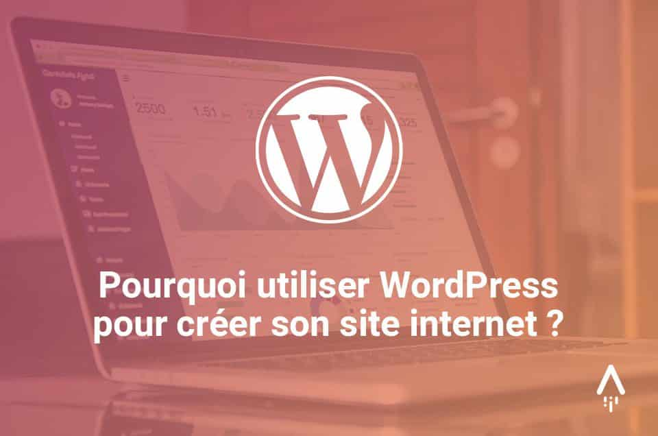 Pourquoi utiliser WordPress pour créer son site internet?