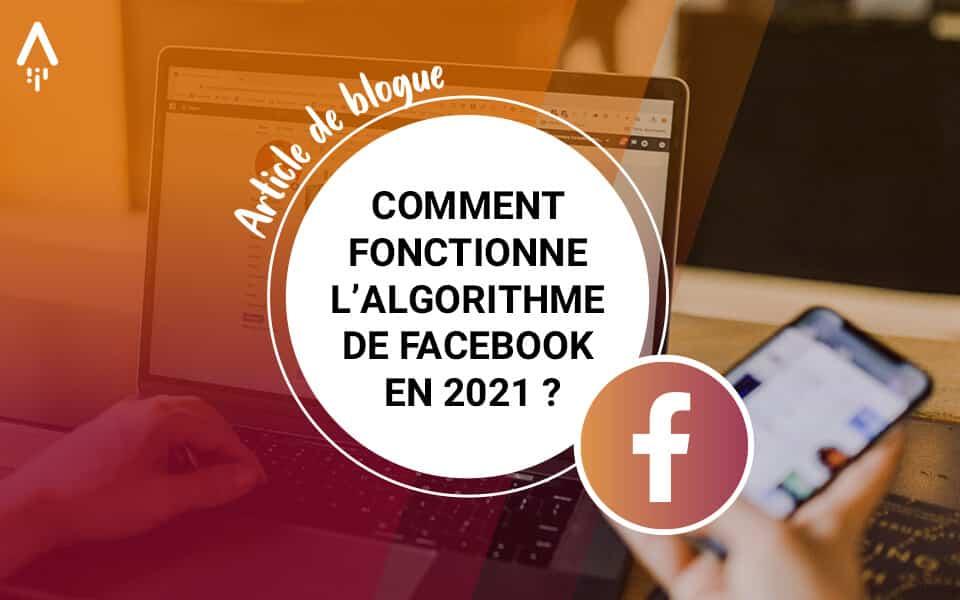 Comment fonctionne l'algorithme de Facebook en 2021?